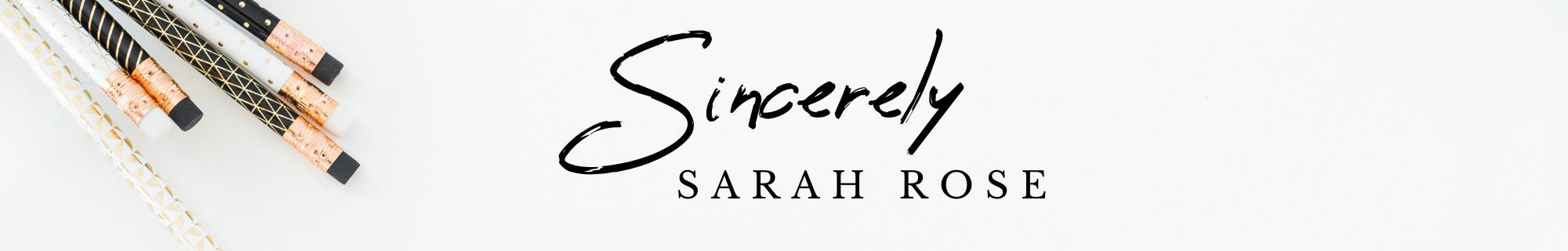 Sincerely Sarah Rose
